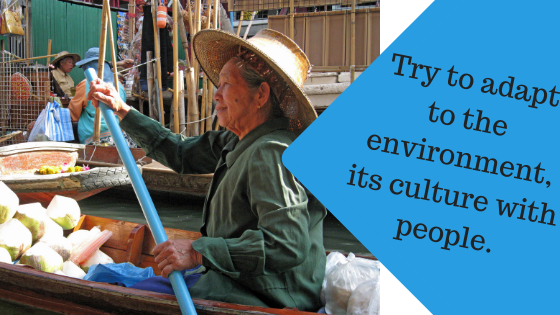 Try to adapt to the environment its culture with people